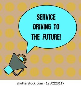 Conceptual hand writing showing Service Driving To The Future. Business photo text Modern technologies assistance services Oval Outlined Speech Bubble Text Balloon Megaphone with Sound icon.