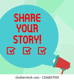 Conceptual hand writing showing Share Your Story. Business photo text Experience Nostalgia Memory Personal Round Speech Bubble Coming Out of Megaphone for Announcement.