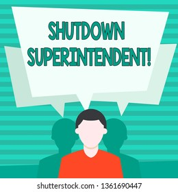 Conceptual hand writing showing Shutdown Superintendent. Business photo showcasing demonstrating who analysisages organization or activity Faceless Man has Two Shadows with Speech Bubble Overlapping.