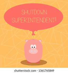 Conceptual hand writing showing Shutdown Superintendent. Business photo showcasing demonstrating who analysisages organization or activity Speech Bubble with Coins on its Tail Pointing to Piggy Bank.