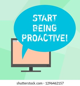 Conceptual hand writing showing Start Being Proactive. Business photo text Control situations by causing things to happen Mounted Computer Blank Screen with Oval Color Speech Bubble.