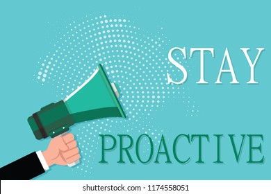 Conceptual hand writing showing Stay Proactive. Business photo showcasing Taking own decision to go ahead of anticipated events