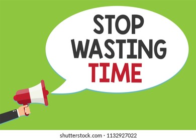 Conceptual hand writing showing Stop Wasting Time. Business photo text Organizing Management Schedule lets do it Start Now Alarming script speaker announcement symbol signalling indication.