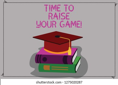 Conceptual hand writing showing Time To Raise Your Game. Business photo text Be more competitive actions to become the winner Color Graduation Hat with Tassel 3D Academic cap on Books.
