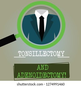 Conceptual hand writing showing Tonsillectomy And Adenoidectomy. Business photo text Procedure in removing tonsil and adenoid Magnifying Glass Enlarging a Tuxedo and Label Tag Below.