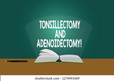 Conceptual hand writing showing Tonsillectomy And Adenoidectomy. Business photo showcasing Procedure in removing tonsil and adenoid Color Pages of Book on Table with Pen and Light Beam Glaring.