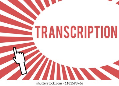 Conceptual hand writing showing Transcription. Business photo showcasing Written or printed version of something Hard copy of audio
