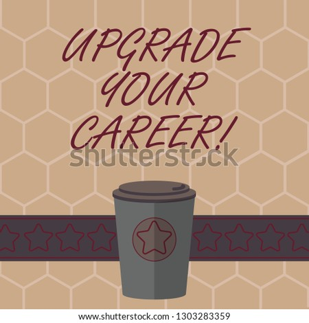 614b882297ce8 Conceptual hand writing showing Upgrade Your Career. Business photo text  improve grade position in work