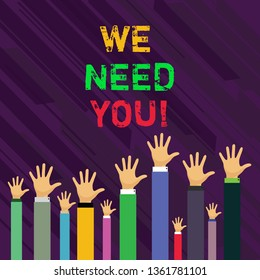 Conceptual hand writing showing We Need You. Business photo showcasing asking someone or friend to be on your team group life Businessmen Hands Raising Up Above the Head, Palm In Front.