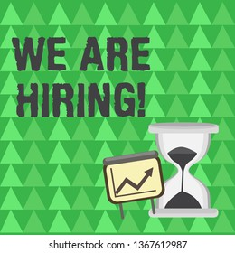 Conceptual hand writing showing We Are Hiring. Business photo text recently you employ someone or pay someone to do particular job Growth Chart with Arrow Going Up and Hourglass Sand Sliding.
