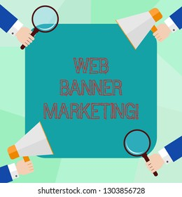 Conceptual hand writing showing Web Banner Marketing. Business photo showcasing entails to embed an advertisement in a web page Hu analysis Hands Holding Magnifying Glass and Megaphone.