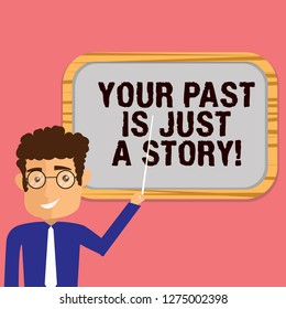 Conceptual hand writing showing Your Past Is Just A Story. Business photo showcasing Do not care about things that have happened Man Holding Stick Pointing to Wall Mounted Blank Color Board.