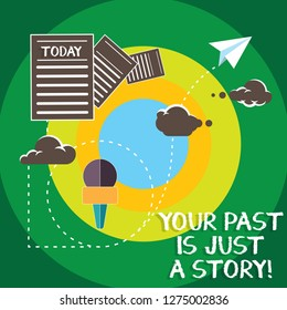 Conceptual hand writing showing Your Past Is Just A Story. Business photo text Do not care about things that have happened Information Passing through Cloud Hosting Fast delivery of Data.