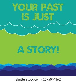 Conceptual hand writing showing Your Past Is Just A Story. Business photo text Do not care about things that have happened Wave and Fluffy Heavy Cloud Seascape Scenic with Blank Text Space.