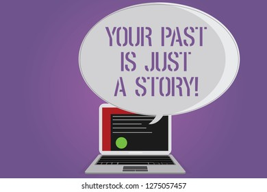 Conceptual hand writing showing Your Past Is Just A Story. Business photo text Do not care about things that have happened Certificate Layout on Laptop Screen and Halftone Speech Bubble