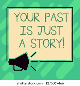 Conceptual hand writing showing Your Past Is Just A Story. Business photo text Do not care about things that have happened Megaphone Sound icon Outlines Square Loudspeaker Text Space photo.