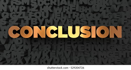 Conclusion - Gold text on black background - 3D rendered royalty free stock picture. This image can be used for an online website banner ad or a print postcard.