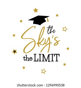 Congrats Graduates, class of 2019  lettering. The sky the limit. Cap icon and quote for graduation party, invitation card, banner. University, school, academy symbol with gold and black hat.