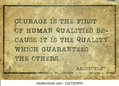 Courage is the first of human qualities - ancient Greek philosopher Aristotle quote printed on grunge vintage cardboard