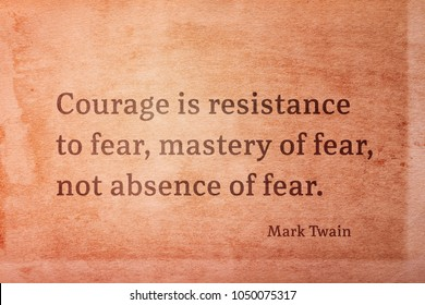 Courage is resistance to fear, mastery of fear - famous American writer Mark Twain quote printed on vintage grunge paper