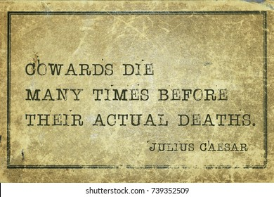 Cowards die many times before their actual deaths - ancient Roman politician and general Julius Caesar quote printed on grunge vintage cardboard