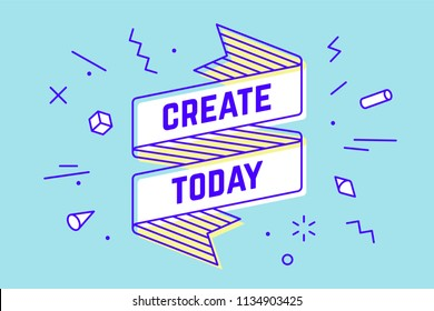 Create Today. Vintage ribbon banner and drawing in line style with text create today. Hand drawn design in memphis trendy style. Typography for greeting card, banner and poster. Illustration