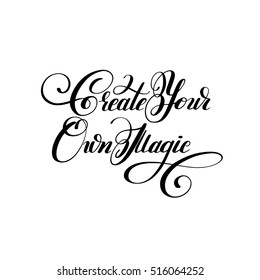 Create your own magic black and white handwritten lettering inscription design, positive motivation poster, modern calligraphy raster version illustration