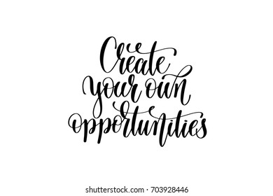 create your own opportunities - black and white hand lettering inscription magical dreams positive quote to poster, greeting card, t-shirt or mug design, calligraphy raster version illustration