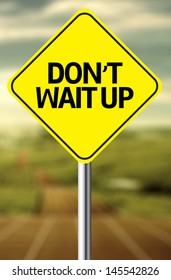 Creative sign with the message - Don't Wait Up