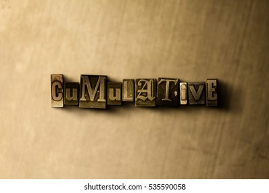 CUMULATIVE - close-up of grungy vintage typeset word on metal backdrop. Royalty free stock illustration.  Can be used for online banner ads and direct mail.