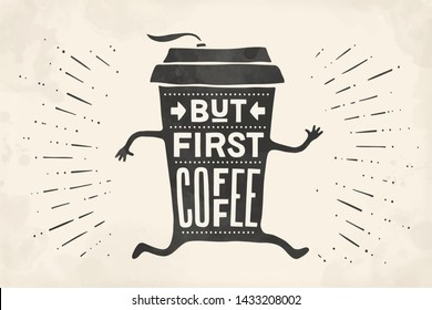 Cup of coffee. Poster coffee cup with hand drawn lettering But First Coffee. Monochrome vintage drawing for coffee drink and beverage menu or cafe theme. Illustration