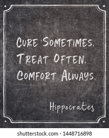 Cure sometimes, treat often, comfort always - ancient Greek physician Hippocrates quote written on framed chalkboard