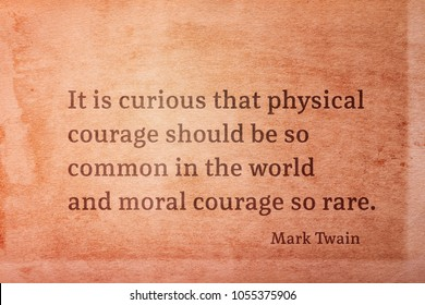 It is curious that physical courage should be so common in the world - famous American writer Mark Twain quote printed on vintage grunge paper