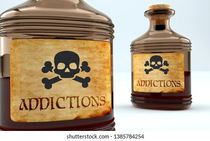 Dangers and harms of addictions pictured as a poison bottle with word addictions, symbolizes negative aspects and bad effects of unhealthy addictions, 3d illustration