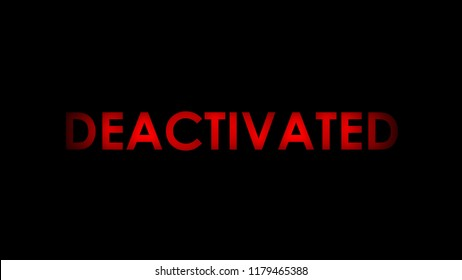 Deactivated - Red warning message text on black background.
