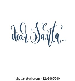 dear Santa... - hand lettering inscription text to winter holiday design, celebration and greeting card, calligraphy raster version illustration