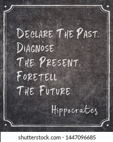 Declare the past, diagnose the present, foretell the future - ancient Greek physician Hippocrates quote written on framed chalkboard