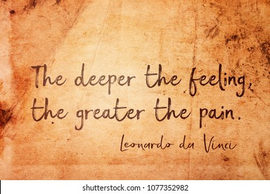 The deeper the feeling, the greater the pain - ancient Italian artist Leonardo da Vinci quote printed on vintage grunge paper