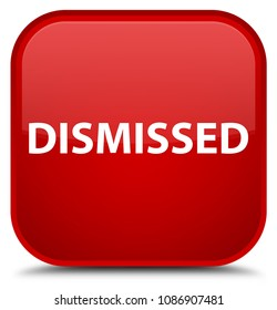 Dismissed isolated on special red square button abstract illustration
