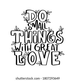 Do All Things With Great Love. Handwritten Inspirational Motivational Quote.