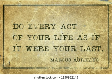 Do every act of your life as if it were your last - ancient Roman Emperor and philosopher Marcus Aurelius quote printed on grunge vintage cardboard