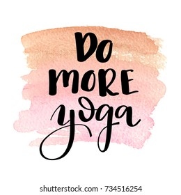 Do more yoga. Hand drawn lettering.Black motivational phrase on watercolor painted pink background. Cute illustration
