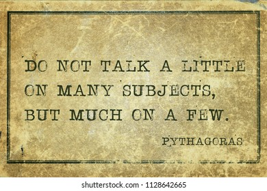 Do not talk a little on many subjects, but much on a few - ancient Greek philosopher Pythagoras quote printed on grunge vintage cardboard