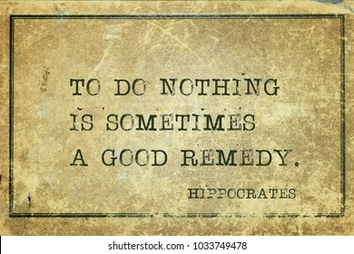 To do nothing is sometimes a good remedy - famous ancient Greek physician Hippocrates quote printed on grunge vintage cardboard