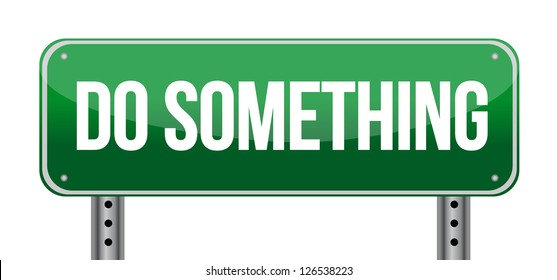 Do Something Road Sign illustration design over a white background