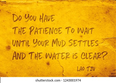Do you have the patience to wait until your mud settles and the water is clear? - ancient Chinese philosopher Lao Tzu quote printed on grunge yellow paper