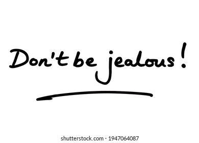 Dont be jealous! handwritten on a white background.