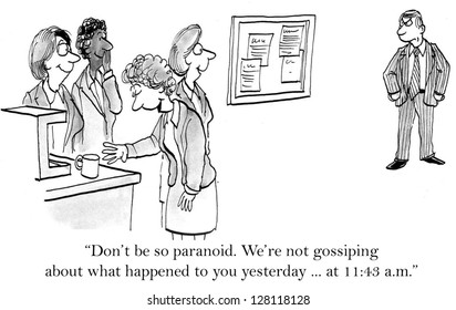 """""""Don't be so paranoid. We're not gossiping about what happened to you yesterday ... at 11:43 a.m."""""""