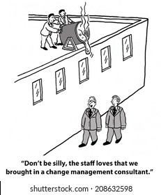 """Don't be silly.  The staff loves that we brought in a change management consultant."""