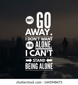 Don't go away I don't want to be alone I can't stand being alone Quotes Alone Life. Image By pixabay.com
